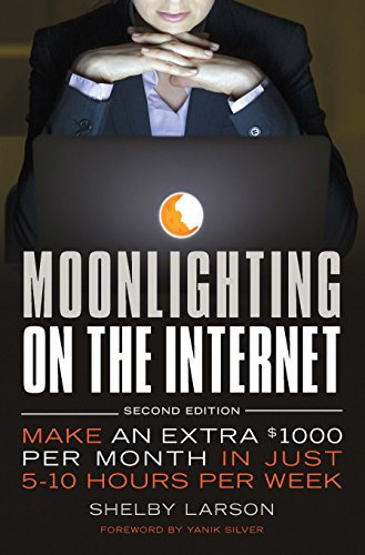 Moonlighting on the Internet: Make An Extra $1000 Per Month in Just 5-10 Hours Per Week cover