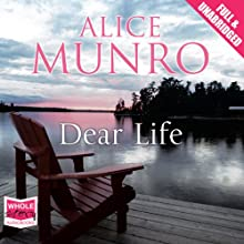 Dear Life Audiobook by Alice Munro Narrated by Liza Ross, Robert Slade