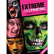 Extreme Face Painting: 25 Fiendish Step-by-Step Demos (Enhanced Edition)