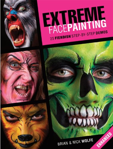 Extreme Face Painting: 25 Fiendish Step-by-Step Demos (Enhanced (Face Painting Step By Step For Halloween)