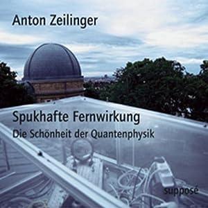 Spukhafte Fernwirkung. Die Schönheit der Quantenphysik Hörbuch