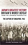 The Mastermind Behind Japan's Greatest Victory, Britain's Worst Defeat: The Capture of Singapore 1942