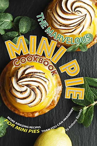 The Marvelous Mini Pie Cookbook: More amazing recipes for mini pies than you can imagine! (Best Mini Pie Maker)