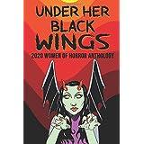 Under Her Black Wings: 2020 Women in Horror Anthology (Kandisha Press Women Of Horror Anthology Series)