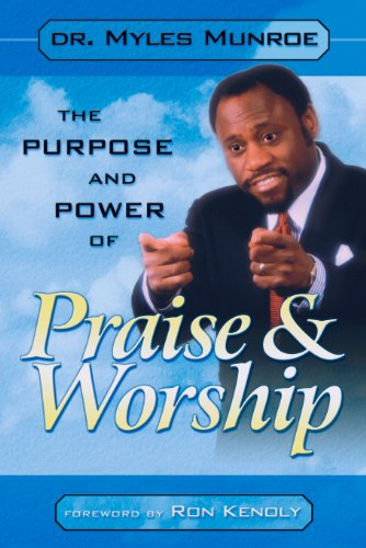 The Purpose and Power of Praise and Worship (The Power Of Praise And Worship Bible Study)