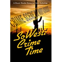 SoWest: Crime Time (Sisters in Crime Desert Sleuths Chapter Anthology Book 5)