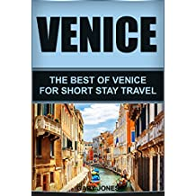 Venice: The Best Of Venice For Short Stay Travel (Venice Travel Guide,Italy) (Short Stay Travel - City Guides Book 4)