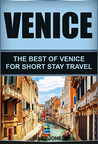 Venice: The Best Of Venice For Short Stay Travel (Short Stay Travel - City Guides Book 4) (Best Time To Visit Italy 2019)