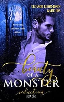 Beauty of a Monster: Seduction, Part One (Beauty of a Monster Duet Book 1) by [Lloyd-Jones, Eleanor, Fox, Katie]