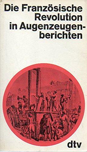 Die Französische Revolution in Augenzeugenberichten.