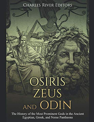 Osiris, Zeus, and Odin: The History of the Most Prominent Gods in the Ancient Egyptian, Greek, and Norse ()