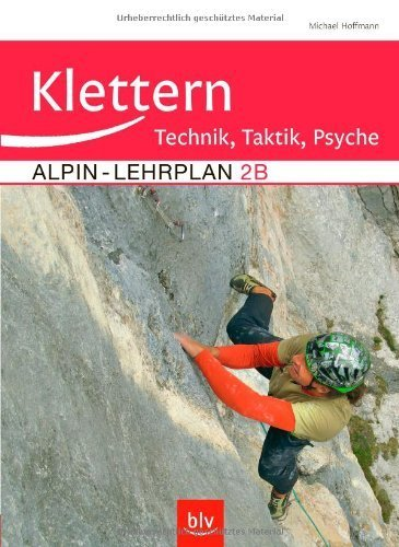 Klettern - Technik, Taktik, Psyche: Alpin-Lehrplan 2B