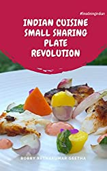 Indian Cuisine Small sharing Plate Revolution: FineDiningIndian (Finediningindian cuisine Book 2)