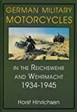 German Military Motorcycles in the Reichswehr and Wehrmacht, 1934-1945, Horst Hinrichsen, 0764301926