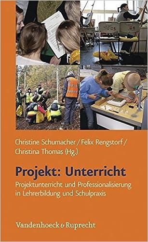 Book Projekt: Unterricht: Projektunterricht Und Professionalisierung in Lehrerbildung Und Schulpraxis
