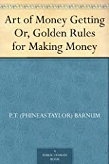 Art of Money Getting Or, Golden Rules for Making Money Kindle Edition