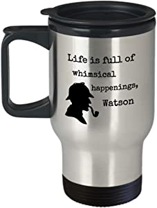 Book lover travel mug - Life is full of whimsical happenings Watson - Sherlock Holmes quote famous detective silhouette hat pipe - Sir Arthur Conan Doyle English literature gift crime story