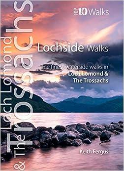 Lochside Walks: The Finest Waterside Walks in Loch Lomond & the Trossachs (Top 10 Walks: Loch Lomond & the Trossachs)