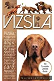Vizsla; The Complete Owners Guide; Hungarian; Vizsla; dogs; puppies; for sale; rescue; breeders; breeding; training; showing; care; health; behavioural psychology; also Wirehaired Vizsla information.
