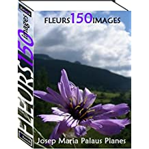 Fleurs (150 images) (French Edition)