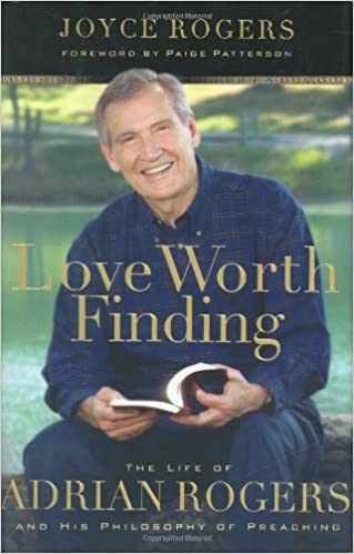 Love Worth Finding: The Life of Adrian Rogers and His