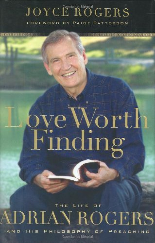 Download Love Worth Finding: The Life of Adrian Rogers and His Philosophy of Preaching pdf