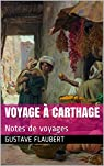 Voyage à Carthage : Notes de voyages par Flaubert