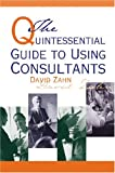 Quintessential Guide to Using Consultants, Zahn, David, 0874257948