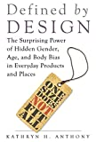 img - for Defined by Design: The Surprising Power of Hidden Gender, Age, and Body Bias in Everyday Products and Places book / textbook / text book