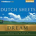 Dream: Discovering God's Purpose for Your Life Audiobook by Dutch Sheets Narrated by Tom Parks