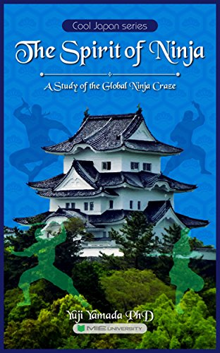 The Spirit of Ninja: A Study of the Global Ninja Craze (Cool Japan series)