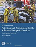 Retention and Recruitment for the Volunteer Emergency Services, U. S. Department Of Homeland Security and Federal Emergency Management Agency, 1494267330