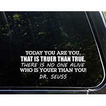 """Today You Are You, That is Truer Than True. There is No One Alive Who is Youer Than You. Dr. Seuss (9"""" x 3-1/4"""") Die Cut Decal Bumper Sticker For Windows, Cars, Trucks, Laptops, Etc."""