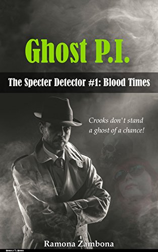 Ghost P.I.: Blood Times (The Specter Detector Book 1) ()