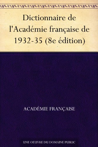 Dictionnaire de l'Académie française de 1932-35 (8e édition) (French Edition)