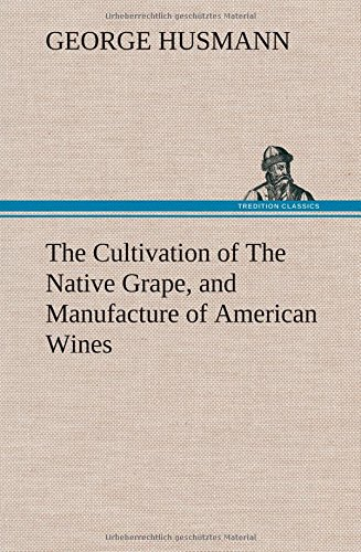 The Cultivation of The Native Grape, and Manufacture of American Wines ebook