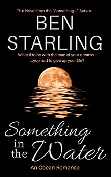 Something in the Water: An Ocean Romance by [Starling, Ben]