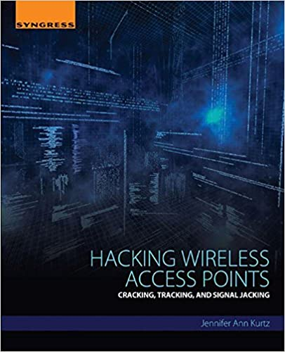 Hacking Wireless Access Points: Cracking, Tracking, and Signal