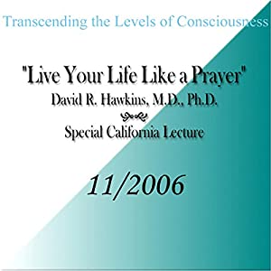Transcending the Levels of Consciousness: Live Your Life Like a Prayer Speech