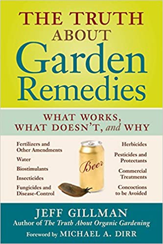 The Truth About Garden Remedies: What Works, What Doesnu0027t, And Why: Jeff  Gillman: 9780881929126: Amazon.com: Books