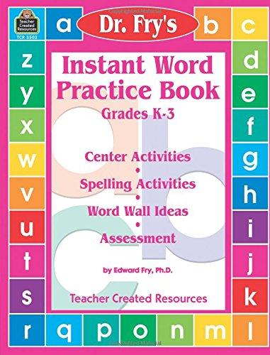 Instant Word Practice Book, Grades K-3: Center Activities, Spelling Activities, Word Wall Ideas, and -