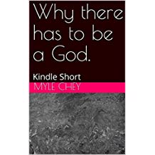 Why there has to be a God.: Kindle Short