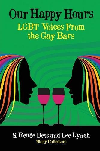 Our Happy Hours, Lgbt Voices from the Gay Bars by Flashpoint Publications