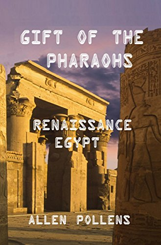 Book: Gift of the Pharaohs - Renaissance Egypt by Allen L Pollens
