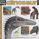 My Big Dinosaur World: Essential Facts from the Amazing World of Dinosaurs (My Big Reference)