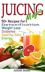 Juicing Magic: 50+ Recipes for Detoxification, Weight Loss, Healthy Smooth Skin, Diabetes, Gain Energy and De-Stress, ALONG WITH Quick, Easy and Colorful 3 Day Detoxification Plan;