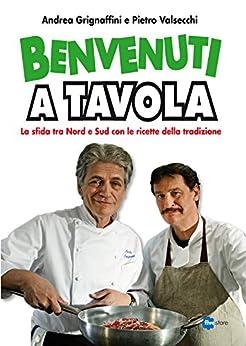 Benvenuti a tavola le ricette italian edition ebook andrea grignaffini pietro - Benvenuti a tavola 2 dvd ...