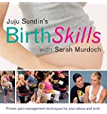 Juju Sundin's Birth Skills: Proven Pain-Management Techniques for Your Labour and Birth by Juju Sundin Sarah Murdoch(2008-09-01)