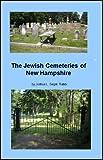 The Jewish Cemeteries of New Hampshire, Joshua L. Segal, 097640575X