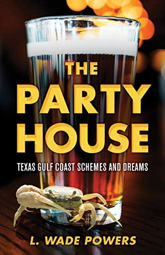 The Party House: Texas Gulf Coast Schemes and Dreams
